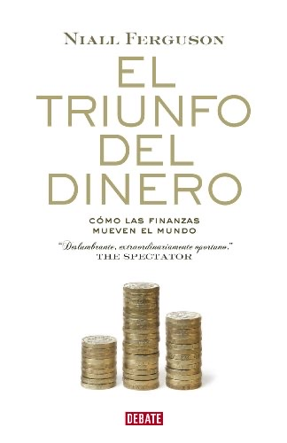 EL TRIUNFO DEL DINERO-Como las Finanzas Mueven el Mundo